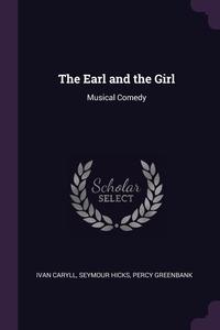 The Earl and the Girl: Musical Comedy, Ivan Caryll, Seymour Hicks, Percy Greenbank обложка-превью