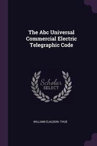 Книга под заказ: «The Abc Universal Commercial Electric Telegraphic Code»