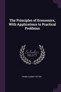 Книга под заказ: «The Principles of Economics, With Applications to Practical Problems»
