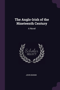 Книга под заказ: «The Anglo-Irish of the Nineteenth Century»