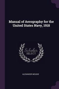 Книга под заказ: «Manual of Aerography for the United States Navy, 1918»