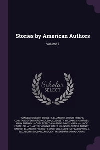 Stories by American Authors; Volume 7, Frances Hodgson Burnett, Elizabeth Stuart Phelps, Constance Fenimore Woolson обложка-превью
