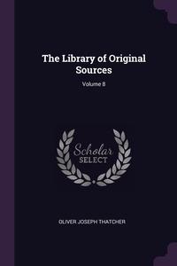 Книга под заказ: «The Library of Original Sources; Volume 8»