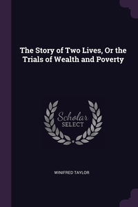 Книга под заказ: «The Story of Two Lives, Or the Trials of Wealth and Poverty»