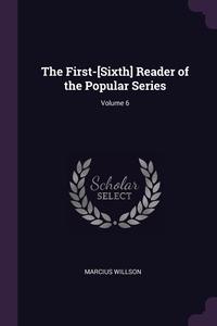 Книга под заказ: «The First-[Sixth] Reader of the Popular Series; Volume 6»