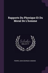 Книга под заказ: «Rapports Du Physique Et Du Moral De L'homme»
