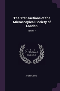 Книга под заказ: «The Transactions of the Microscopical Society of London; Volume 7»