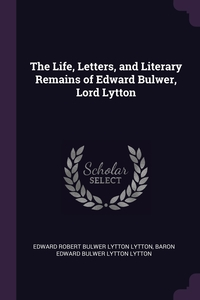 Книга под заказ: «The Life, Letters, and Literary Remains of Edward Bulwer, Lord Lytton»