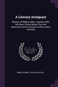 Книга под заказ: «A Literary Antiquary»