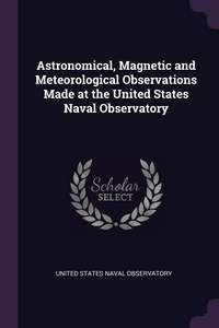 Книга под заказ: «Astronomical, Magnetic and Meteorological Observations Made at the United States Naval Observatory»