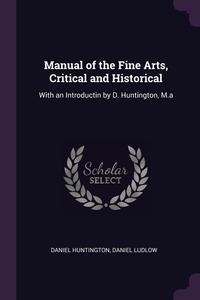 Книга под заказ: «Manual of the Fine Arts, Critical and Historical»