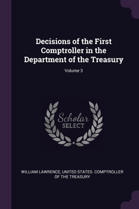 Книга под заказ: «Decisions of the First Comptroller in the Department of the Treasury; Volume 3»