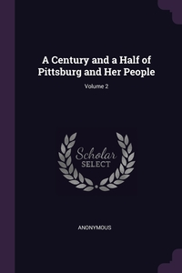 Книга под заказ: «A Century and a Half of Pittsburg and Her People; Volume 2»