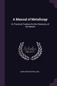 Книга под заказ: «A Manual of Metallurgy»