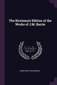Книга под заказ: «The Kirriemuir Edition of the Works of J.M. Barrie»