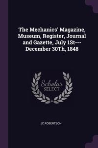 Книга под заказ: «The Mechanics' Magazine, Museum, Register, Journal and Gazette, July 1St---December 30Th, 1848»