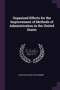 Книга под заказ: «Organized Efforts for the Improvement of Methods of Administration in the United States»
