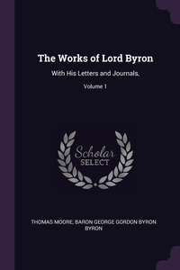 The Works of Lord Byron: With His Letters and Journals,; Volume 1, Thomas Moore, Baron George Gordon Byron Byron обложка-превью