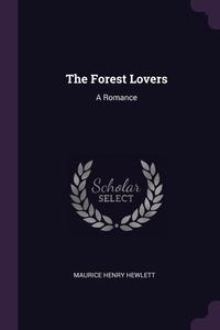 The Forest Lovers: A Romance, Maurice Henry Hewlett обложка-превью