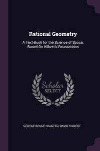 Rational Geometry: A Text-Book for the Science of Space; Based On Hilbert's Foundations, George Bruce Halsted, David Hilbert обложка-превью