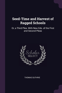 Книга под заказ: «Seed-Time and Harvest of Ragged Schools»