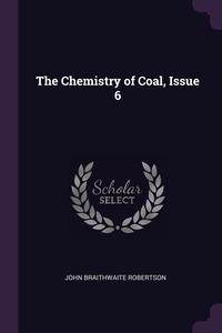Книга под заказ: «The Chemistry of Coal, Issue 6»