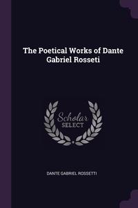 Книга под заказ: «The Poetical Works of Dante Gabriel Rosseti»