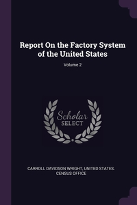 Книга под заказ: «Report On the Factory System of the United States; Volume 2»