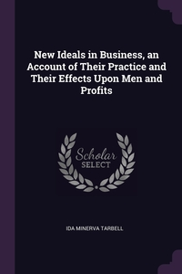 Книга под заказ: «New Ideals in Business, an Account of Their Practice and Their Effects Upon Men and Profits»