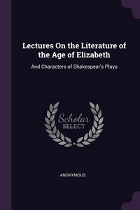 Книга под заказ: «Lectures On the Literature of the Age of Elizabeth»