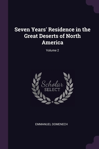 Книга под заказ: «Seven Years' Residence in the Great Deserts of North America; Volume 2»