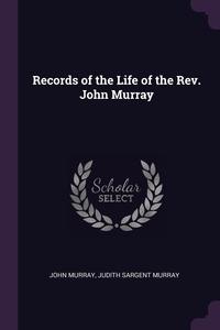 Records of the Life of the Rev. John Murray, John Murray, Judith Sargent Murray обложка-превью