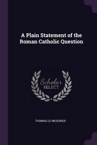 Книга под заказ: «A Plain Statement of the Roman Catholic Question»