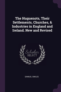 Книга под заказ: «The Huguenots, Their Settlements, Churches, & Industries in England and Ireland. New and Revised»