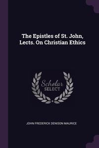 Книга под заказ: «The Epistles of St. John, Lects. On Christian Ethics»