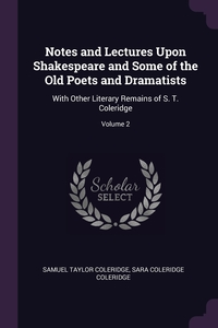 Notes and Lectures Upon Shakespeare and Some of the Old Poets and Dramatists: With Other Literary Remains of S. T. Coleridge; Volume 2, Samuel Taylor Coleridge, Sara Coleridge Coleridge обложка-превью