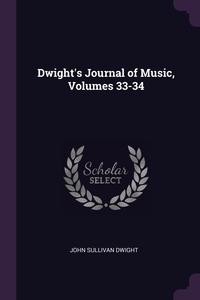 Dwight's Journal of Music, Volumes 33-34, John Sullivan Dwight обложка-превью