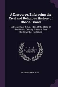 Книга под заказ: «A Discourse, Embracing the Civil and Religious History of Rhode-Island»