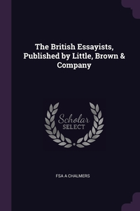 Книга под заказ: «The British Essayists, Published by Little, Brown & Company»