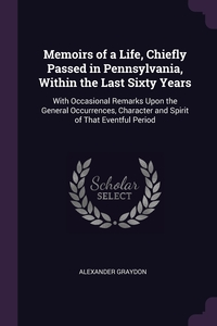 Книга под заказ: «Memoirs of a Life, Chiefly Passed in Pennsylvania, Within the Last Sixty Years»