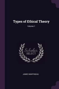 Types of Ethical Theory; Volume 1, James Martineau обложка-превью