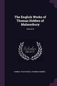 The English Works of Thomas Hobbes of Malmesbury; Volume 9, Homer, Thucydides, Hobbes Thomas обложка-превью