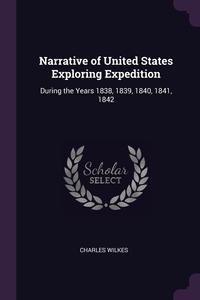 Narrative of United States Exploring Expedition: During the Years 1838, 1839, 1840, 1841, 1842, Charles Wilkes обложка-превью