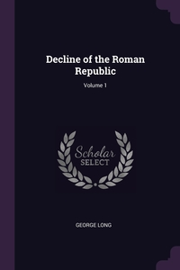 Decline of the Roman Republic; Volume 1, George Long обложка-превью