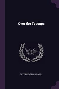 Over the Teacups, Oliver Wendell Holmes обложка-превью