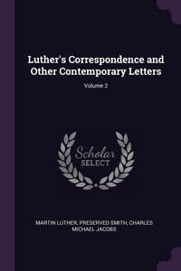 Luther's Correspondence and Other Contemporary Letters; Volume 2, Martin Luther, Preserved Smith, Charles Michael Jacobs обложка-превью
