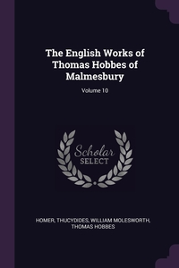 The English Works of Thomas Hobbes of Malmesbury; Volume 10, Homer, Thucydides, William Molesworth обложка-превью