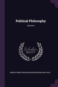 Political Philosophy; Volume 3, Baron Henry Brougham Brougham And Vaux обложка-превью
