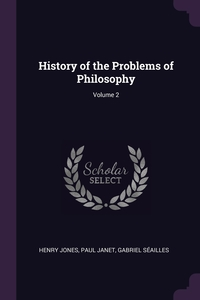 History of the Problems of Philosophy; Volume 2, Henry Jones, Paul Janet, Gabriel Seailles обложка-превью