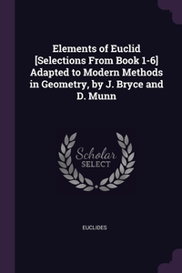Elements of Euclid [Selections From Book 1-6] Adapted to Modern Methods in Geometry, by J. Bryce and D. Munn, Euclides обложка-превью